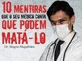 Médico lança livro com as 10 mentiras contadas nos consultórios e que podem levar as pessoas à morte