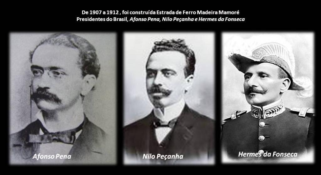 AFONSO PENA, NILO PEÇANHA E HERMES DA FONSECA, presidentes do Brasil por ocasião da construção da Estrada de Ferro Madeira-Mamoré, entre 1907 a 1912, por Percival Farquhar - May, Jekill & Randolph - Gente de Opinião