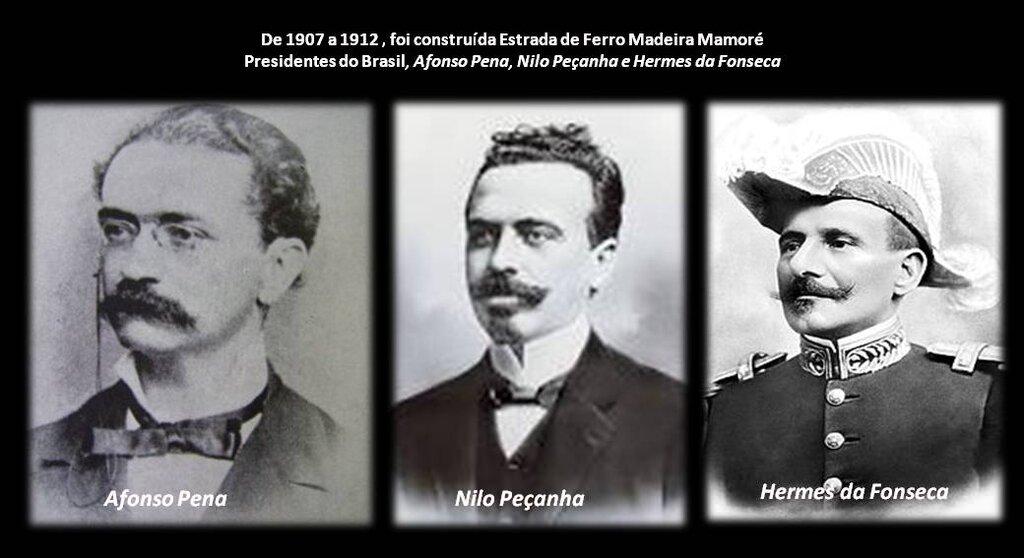 Afonso Pena, Nilo Peçanha e Hermes da Fonseca, foram os presidentes do Brasil, por ocasião da Construção e conclusão, entre 1907 a 1912, da estrada de Ferro Madeira-Mamoré, contratado a Percval Farquhar , a mais importante ferrovia a vapor construída no começo do século XX. - Gente de Opinião