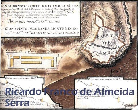 """""""Ricardo Franco de Almeida Serra, os 220 anos de assédio ao Forte Novo de Coimbra, um herói no Brasil e quase um desconhecido em Portugal"""""""