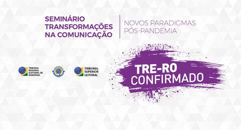 """TRE-RO participará do seminário """" Transformações na comunicação, novos paradigmas pós-pandemia"""""""